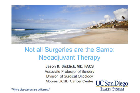 Not all Surgeries are the Same: Neoadjuvant Therapy Jason K. Sicklick, MD, FACS