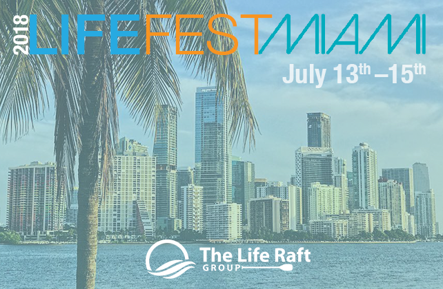 2018 Life Fest Miami July 13-15 - The Life Raft Group