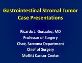 GIST Case Presentations - Ricardo Gonzales, MD Moffitt Cancer Center