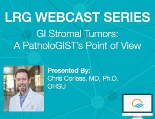 LRG Webcast: GI Stromal Tumors: A PatholoGIST's Point of View